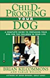 : Childproofing Your Dog: A Complete Guide to Preparing Your Dog for the Children in Your Life