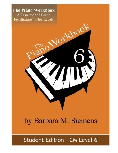 The Piano Workbook-Level 6CM: A Resource and Guide for Students in Ten Levels (The Piano Workbook Series) pdf
