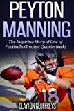 Learn the Incredible Story of Denver Bronco Peyton Manning!  Read on your PC, Mac, smartphone, tablet or Kindle device! In Peyton Manning: The Inspiring Story of One of Football's Greatest Quarterbacks, you'll read about the inspirational sto...