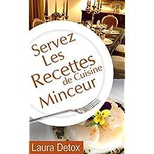Servez Les Recettes de Cuisine Minceur: Perdez cette horrible graisse - à la moyenne de 4 kilos par mois (French Edition)