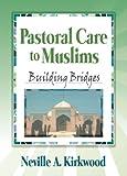 Pastoral Care to Muslims: Building Bridges