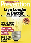 Prevention magazine gives you healthy solutions you can really live with. Every issue delivers the latest news and trends on health, food and nutrition, family, fitness, and more!Women looking to build or maintain a healthier, happier lifestyle can f...