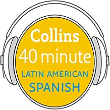 Latin American Spanish in 40 Minutes: Learn to speak Latin American Spanish in minutes with
