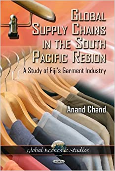 Global Supply Chains in the South Pacific Region: A Study of Fiji's Garment Industry (Global Economic Studies)