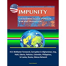 Impunity: Countering Illicit Power in War and Transition - H.R. McMaster Foreword, Corruption in Afghanistan, Iraq, Haiti, Liberia, Pakistan, Colombia, Philippines, Sri Lanka, Russia, Odessa Network