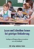 Lesen und Schreiben lernen bei geistiger Behinderung: Grundlagen und Übungsvorschläge zum erweiterten Lese- und Schreibbegriff (Übungsreihen für Geistigbehinderte / Konzepte und Materialien)