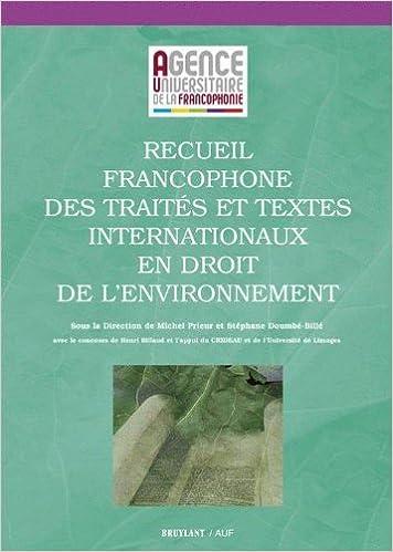 Livre gratuits en ligne Recueil francophone des traités et textes internationnaux en droit de l'environnement pdf epub