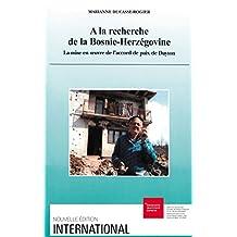 A la recherche de la Bosnie-Herzégovine: La mise en oeuvre de l'accord de paix de Dayton (International) (French Edition)