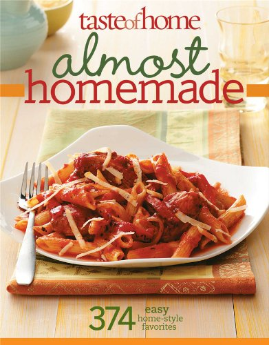 Taste of Home: Almost Homemade: 374 Easy Home-Style Favorites ()