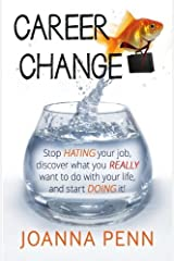 Career Change: Stop hating your job, discover what you really want to do with your life, and start doing it! by Joanna Penn (2013-02-15) Paperback