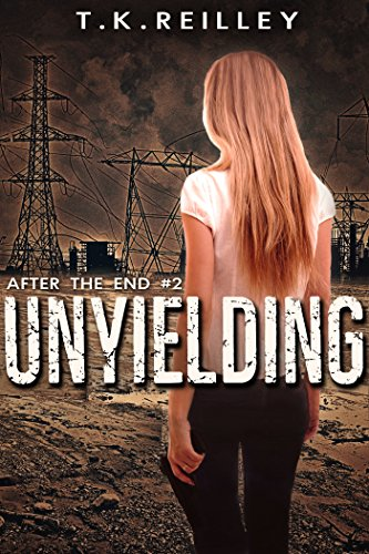 Unyielding (After The End Book 2) by [Reilley, T.K.]
