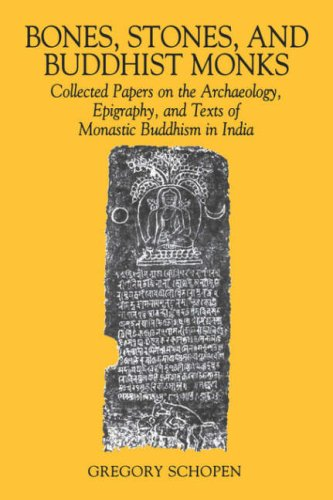 Bones, Stones, and Buddhist Monks: Collected Papers on the Archaeology, Epigraphy, and Texts of Monastic Buddhism in Ind