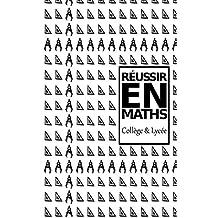 Réussir en Maths !: Collège et Lycée (French Edition)