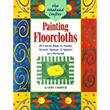 The Weekend Crafter®: Painting Floorcloths: 20 Canvas Rugs to Stamp, Stencil, Sponge, and Spatter in a Weekend