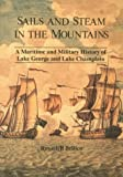 Sails and Steam in the Mountains : A Maritime and Military History of Lake George and Lake Champlain, Bellico, Russell, 0935796320