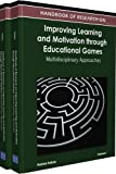 Handbook of Research on Improving Learning and Motivation through Educational Games 9781609604950