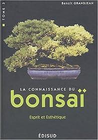 La connaissance du Bonsaï. Tome 3, Esprit et esthétique, 100 questions-réponses par Benoît Grandjean