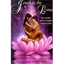 Jewel in the Lotus: The Tantric Path to Higher Consciousness : A Complete and Systematic Coursein Tantric Kriya Yoga