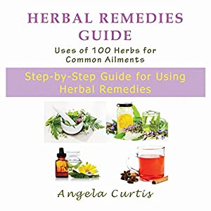Herbal Remedies Guide: Uses of 100 Herbs for Common Ailments Audiobook