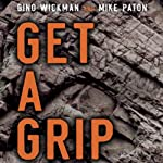 Get a Grip: An Entrepreneurial Fable - Your Journey to Get Real, Get Simple, and Get Results | Mike Paton,Gino Wickman