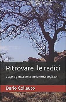 Ritrovare le radici: Viaggio genealogico nella terra degli avi (Italian Edition)