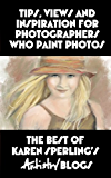 Tips, Views and Inspiration for Photographers Who Paint Photos