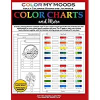 Color Charts and More by Color My Moods Adult Coloring Books and Journals: Coloring reference workbook, 70 color charts to record 8,000+ color swatches & combinations for your colored pencils, etc.