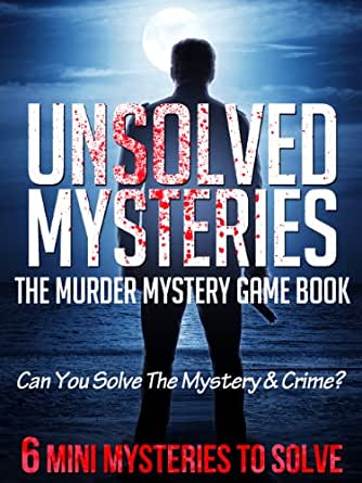Unsolved Mysteries: The Murder Mystery Game Book Can You ...