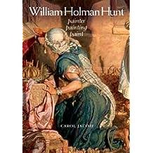 William Holman Hunt: Painter, painting, paint