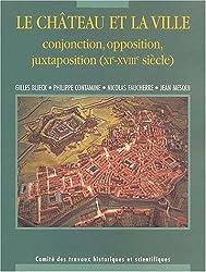 Le château et la ville. Conjonction, opposition, juxtaposition (XIème-XVIIIème siècle)