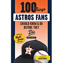 100 Things Astros Fans Should Know & Do Before They Die (World Series Edition) (100 Things...Fans Should Know)