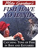 Mike Gardner's Fish Have No Hands, Mike Gardner, 096493311X
