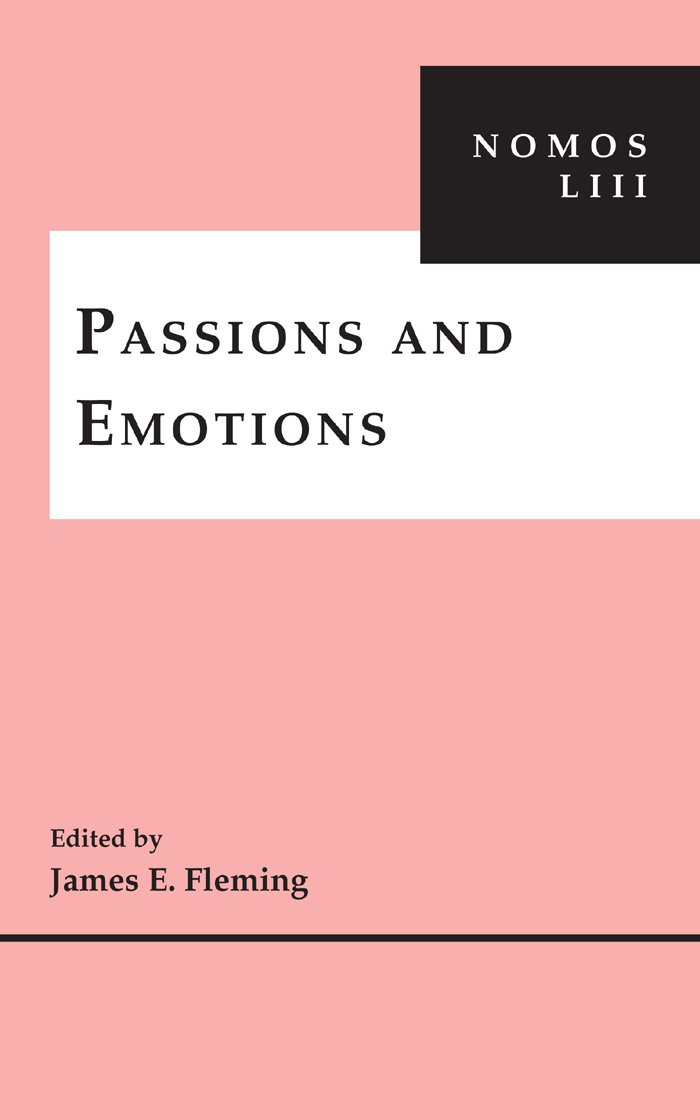 Passions and Emotions: NOMOS LIII (NOMOS - American Society for Political and Legal Philosophy) pdf epub