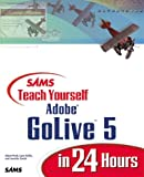 Sams Teach Yourself Adobe(R) GoLive(R) 5 in 24 Hours