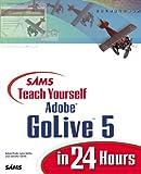Sams Teach Yourself Adobe GoLive 5 in 24 Hours (Sams Teach Yourself...in 24 Hours)