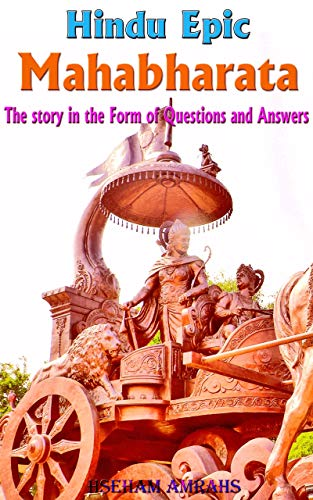 Hindu Epic Mahabharata: The story in the Form of Questions and Answers (Mahabharata Quiz Questions And Answers In English)