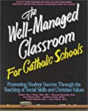 The Well-Managed Classroom for Catholic Schools, Val J. Peter, Theresa Connolly, Tom Dowd, Andrea Criste, Cathy Nelson, Lisa Tobias, 1889322067