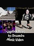Lipstick Heels (Music Video)