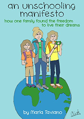 an unschooling manifesto: how one family found the freedom to live their dreams