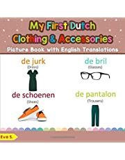 My First Dutch Clothing & Accessories Picture Book with English Translations: Bilingual Early Learning & Easy Teaching Dutch Books for Kids