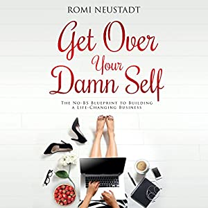 Amazon get over your damn self the no bs blueprint to amazon get over your damn self the no bs blueprint to building a life changing business audible audio edition romi neustadt audible studios books malvernweather Gallery