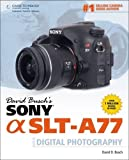 David Busch's Sony Alpha SLT-A77 Guide to Digital Photography (David Busch's Digital Photography Guides)