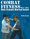 Combat Fitness for the Elite Female Martial Artist, Martina Sprague, 1930546815