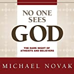 No One Sees God: The Dark Night of Atheists and Believers | Michael Novak
