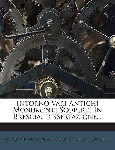 Intorno Vari Antichi Monumenti Scoperti In Brescia: Dissertazione... (Italian Edition)