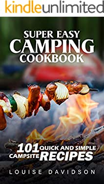 Super Easy Camping Recipes: 101 Quick and Simple Campsite Recipes (Camping Cooking Book 16)