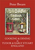 Cooking and Dining in Tudor and Early Stuart England, Brears, Peter, 1909248320