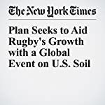 Plan Seeks to Aid Rugby's Growth with a Global Event on U.S. Soil | Dave Caldwell