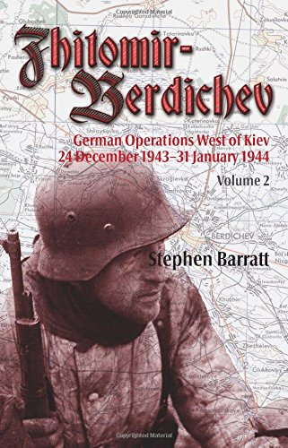 Zhitomir-Berdichev: German Operations West of Kiev 24 December 1943-31 January 1944 Volume 2