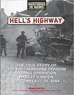 Hell's Highway: The True Story of the 101st Airborne During Operation Market Garden, Sept 17-25, 1944 (Brothers in Arms)